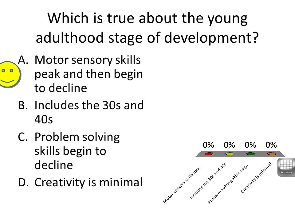 Which is true about the young adulthood stage of development? A.Motor sensory skills peak and then begin to decline B.Includes the 30s and 40s C.Probl