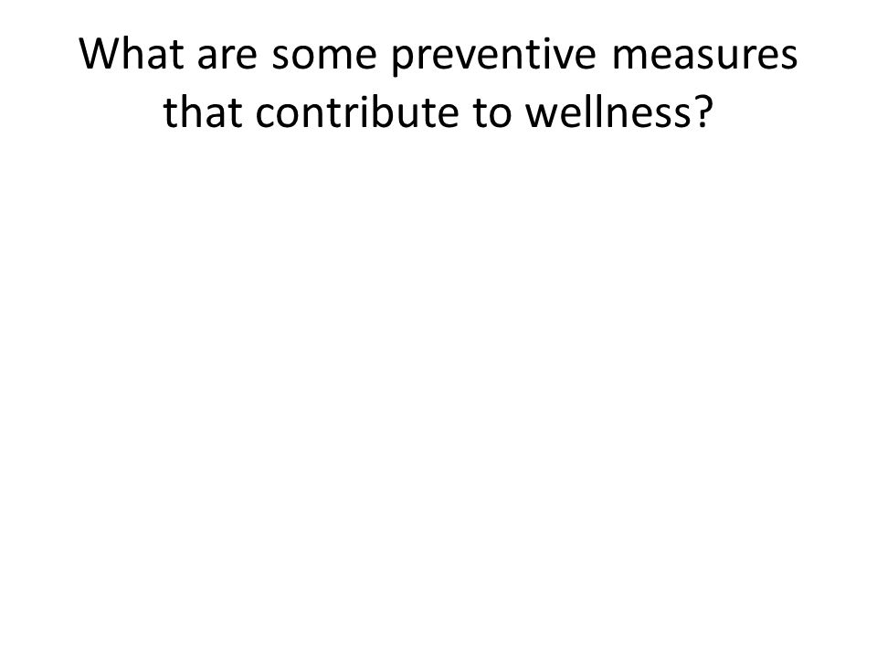 What are some preventive measures that contribute to wellness