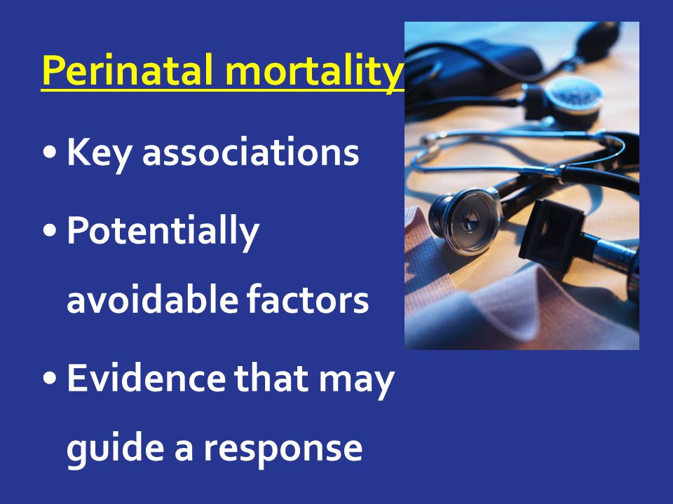 Perinatal mortality Key associations Potentially avoidable factors Evidence that may guide a response