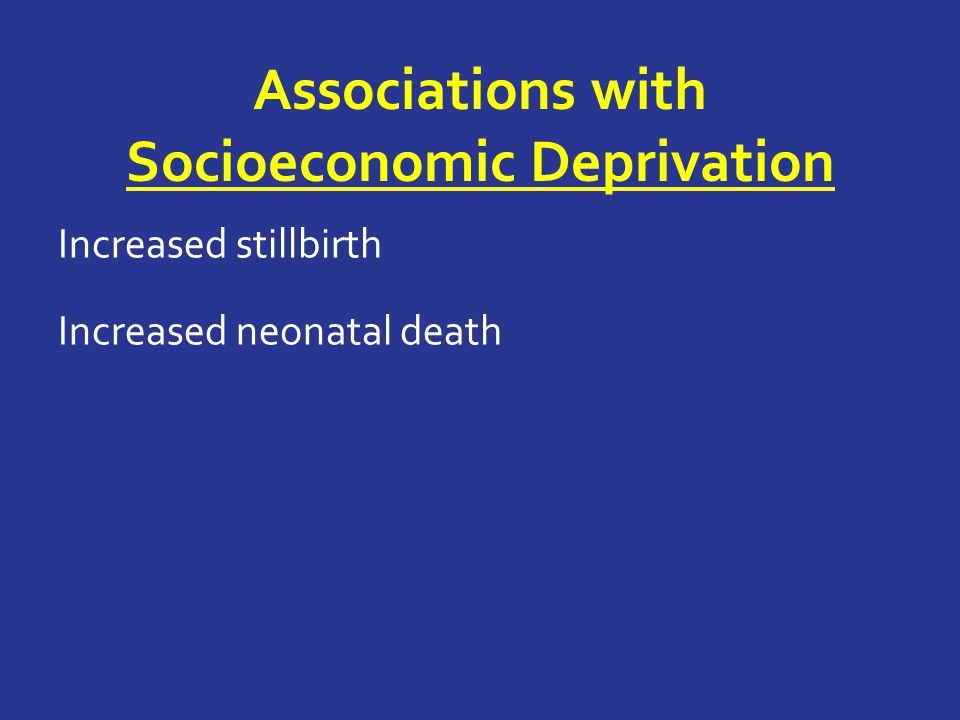 Increased stillbirth Increased neonatal death Associations with Socioeconomic Deprivation