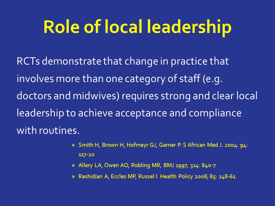 Role of local leadership RCTs demonstrate that change in practice that involves more than one category of staff (e.g.