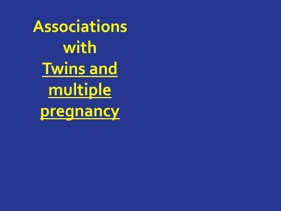 Associations with Twins and multiple pregnancy