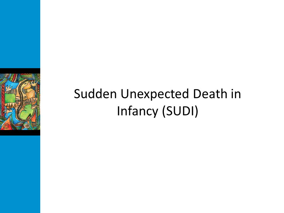 Sudden Unexpected Death in Infancy (SUDI)
