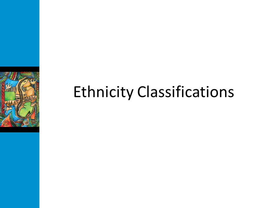 Ethnicity Classifications