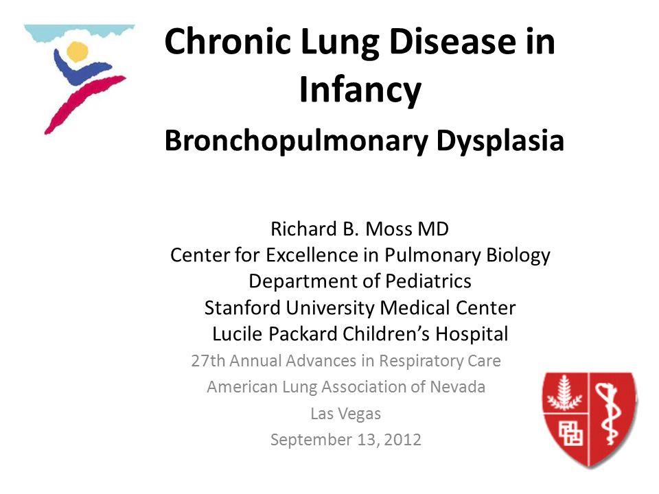 Chronic Lung Disease in Infancy Bronchopulmonary Dysplasia Richard B.