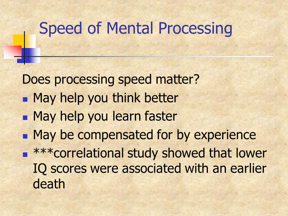 Speed of Mental Processing Does processing speed matter.