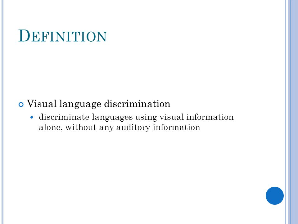 D EFINITION Visual language discrimination discriminate languages using visual information alone, without any auditory information