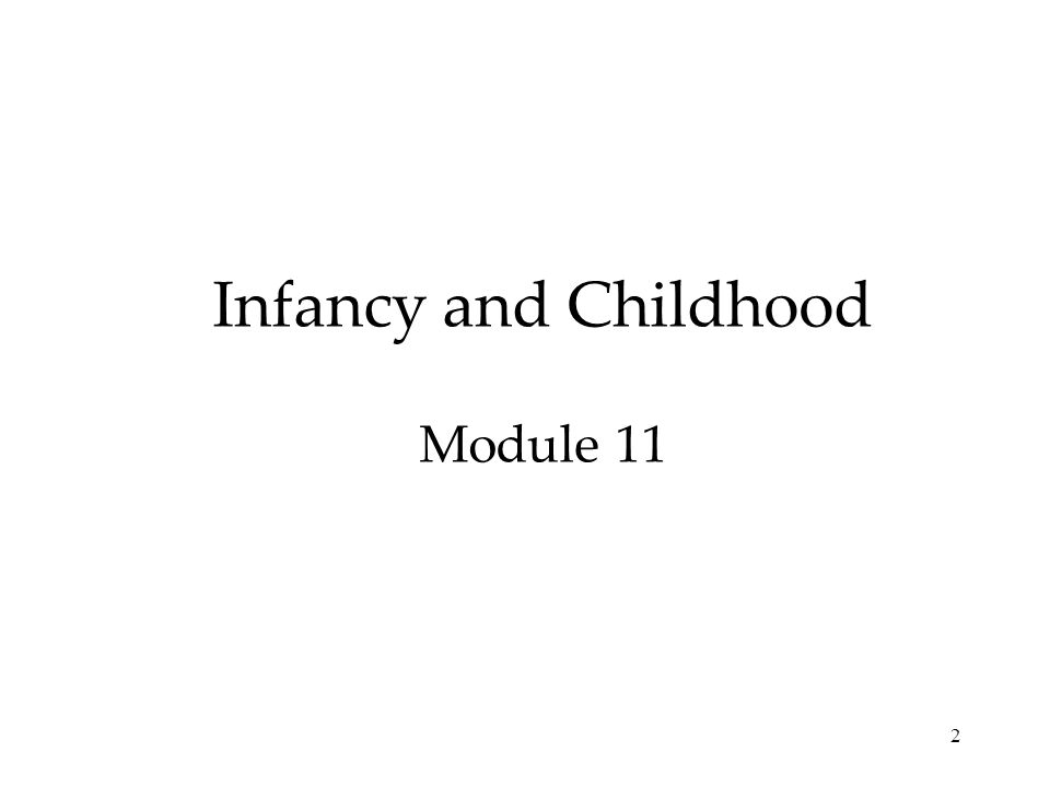 2 Infancy and Childhood Module 11