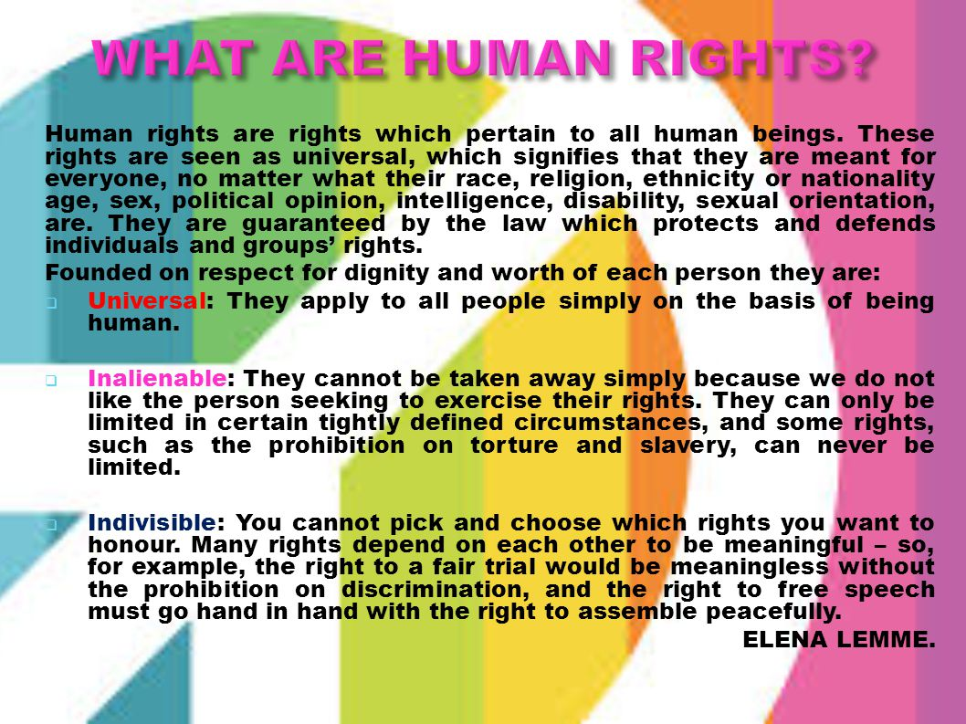 Human rights are rights which pertain to all human beings. These rights are seen as universal, which signifies that they are meant for everyone, no ma