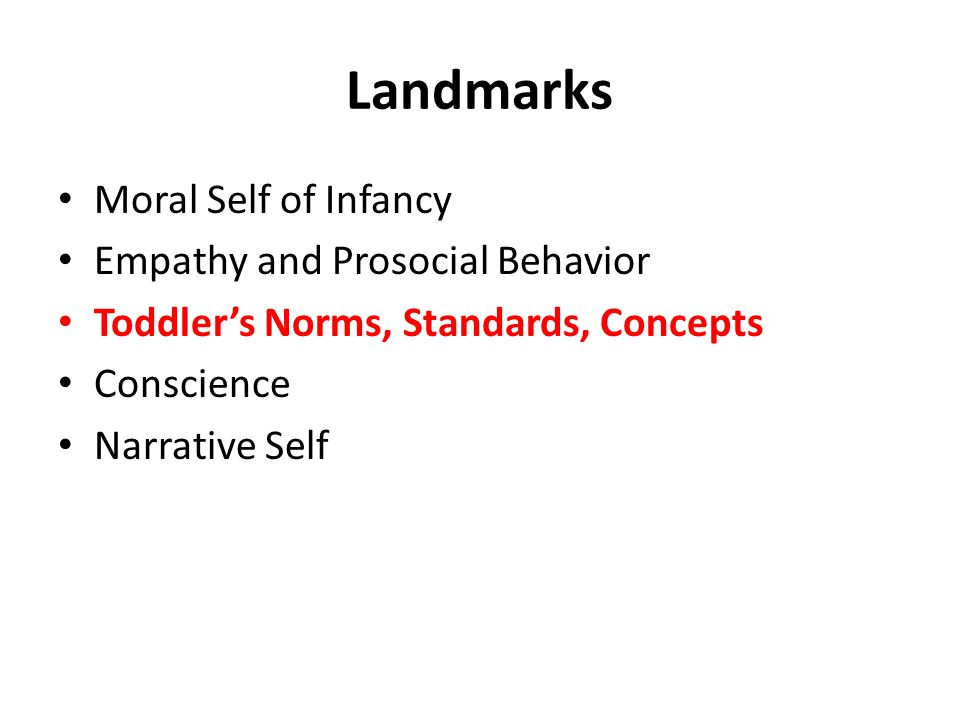 Landmarks Moral Self of Infancy Empathy and Prosocial Behavior Toddler's Norms, Standards, Concepts Conscience Narrative Self