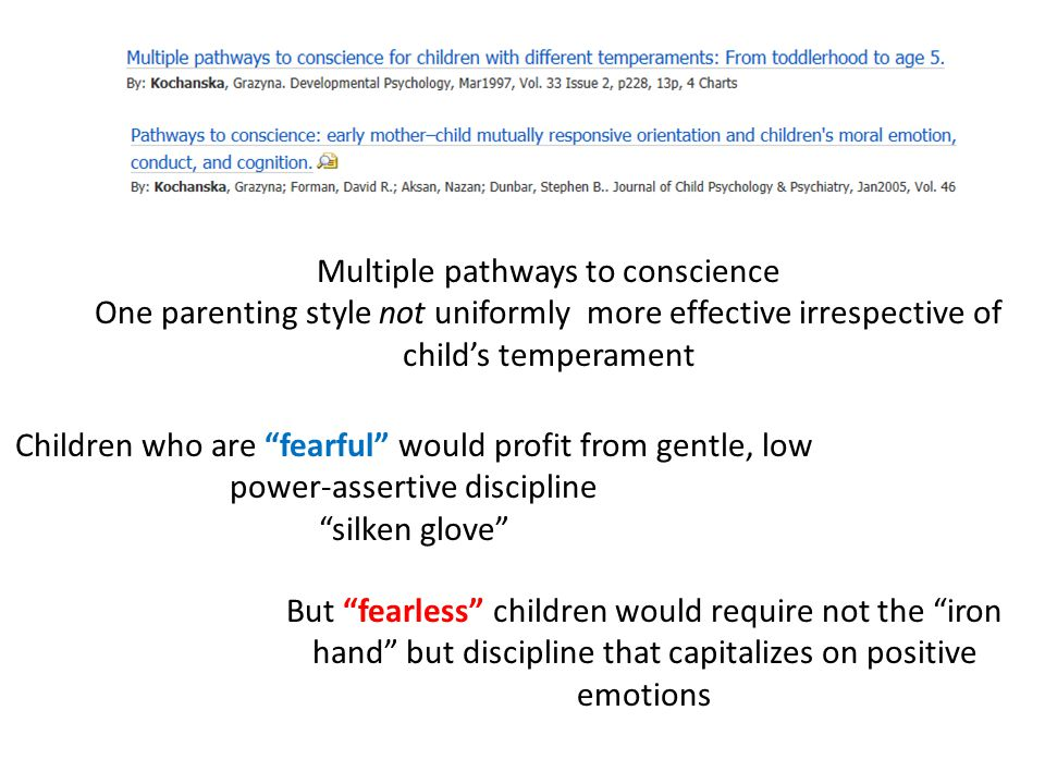 "Multiple pathways to conscience One parenting style not uniformly more effective irrespective of child's temperament Children who are ""fearful"" would"