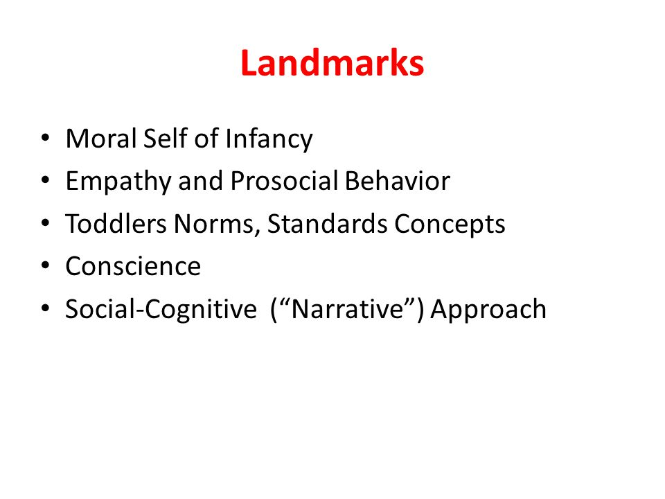 "Landmarks Moral Self of Infancy Empathy and Prosocial Behavior Toddlers Norms, Standards Concepts Conscience Social-Cognitive (""Narrative"") Approach"