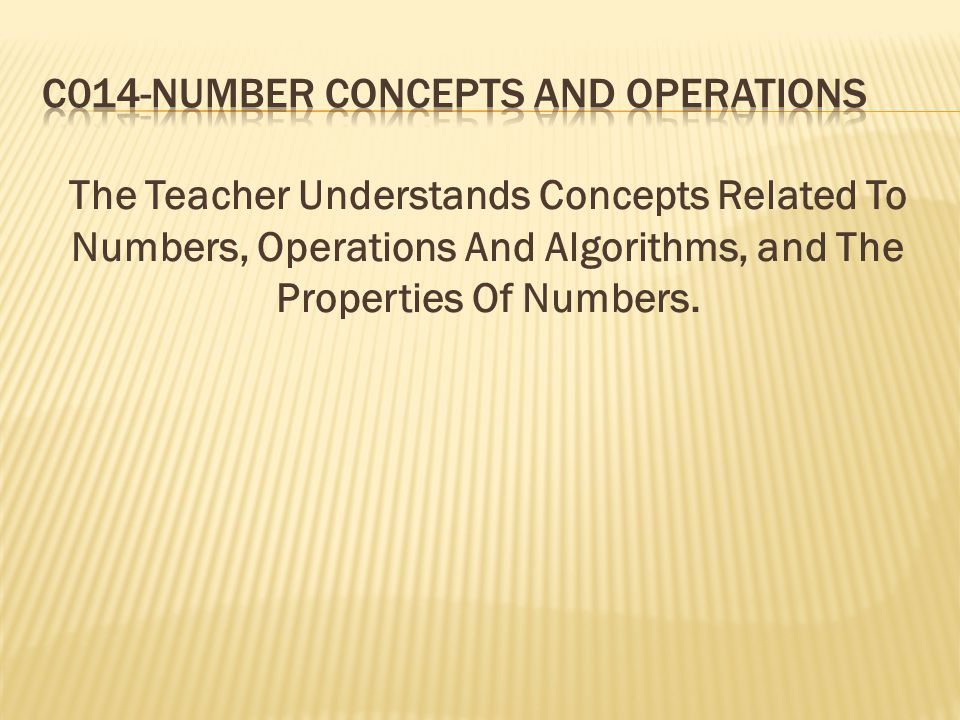 The Teacher Understands Concepts Related To Numbers, Operations And Algorithms, and The Properties Of Numbers.