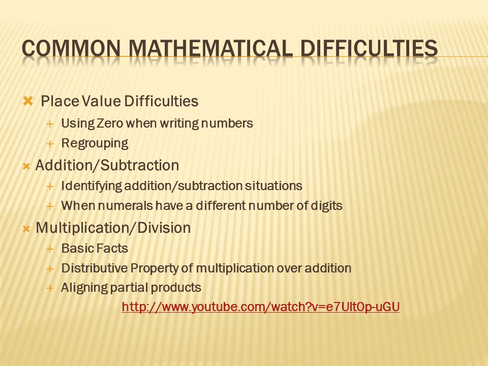  Place Value Difficulties  Using Zero when writing numbers  Regrouping  Addition/Subtraction  Identifying addition/subtraction situations  When