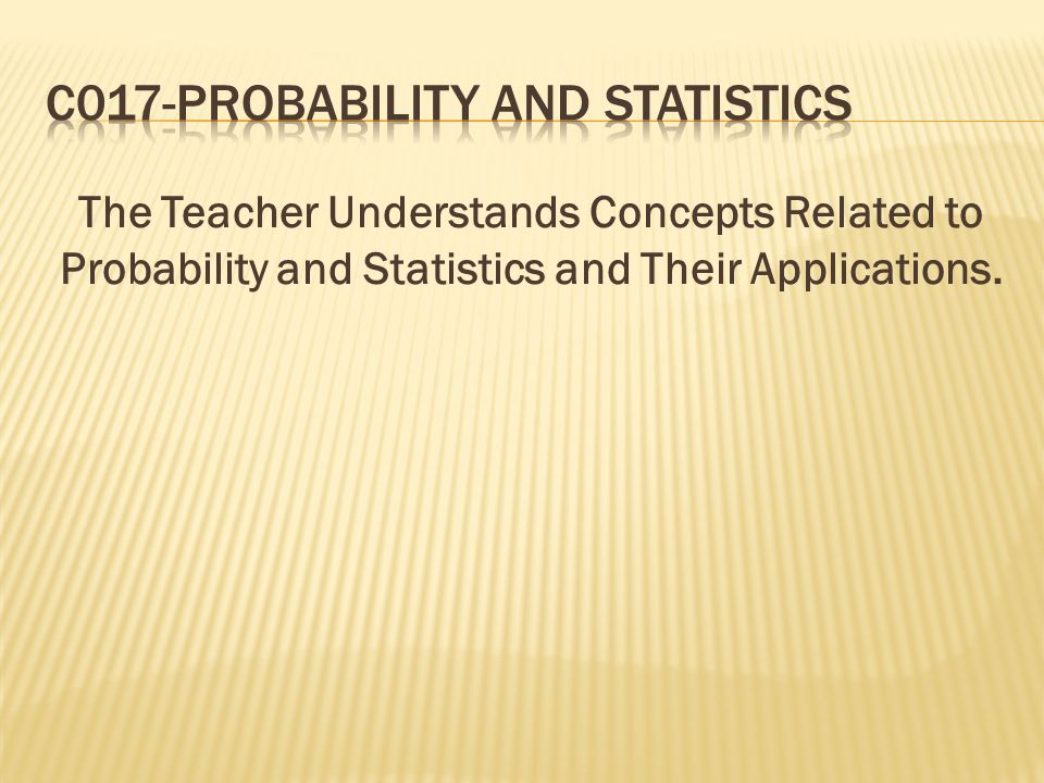 The Teacher Understands Concepts Related to Probability and Statistics and Their Applications.