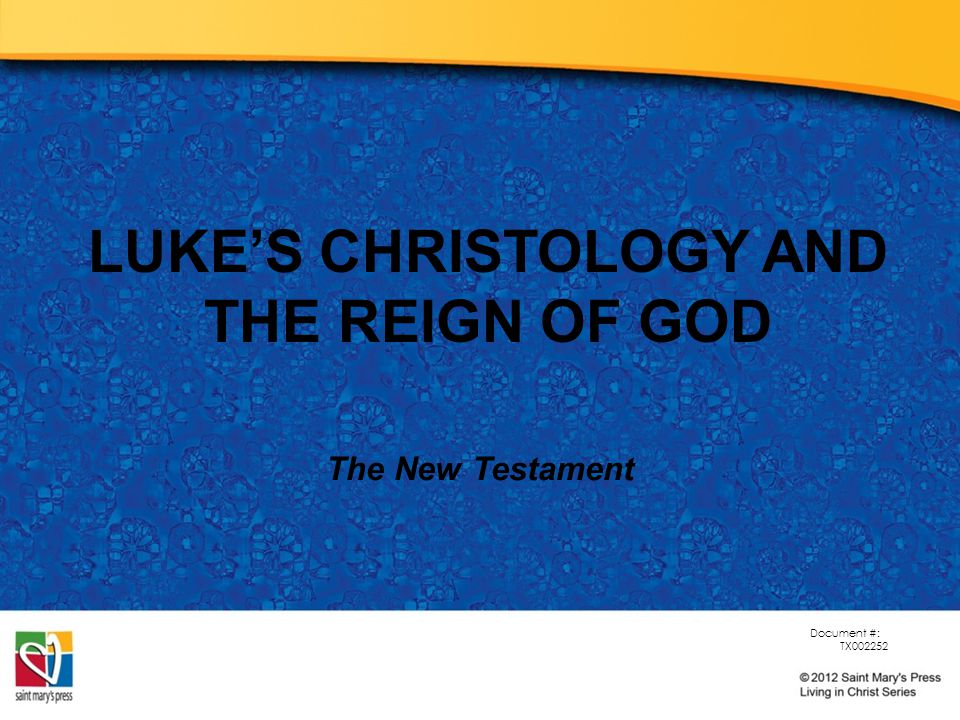 LUKE'S CHRISTOLOGY AND THE REIGN OF GOD The New Testament Document #: TX002252