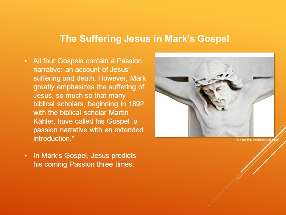 The Suffering Jesus in Mark's Gospel All four Gospels contain a Passion narrative: an account of Jesus' suffering and death.