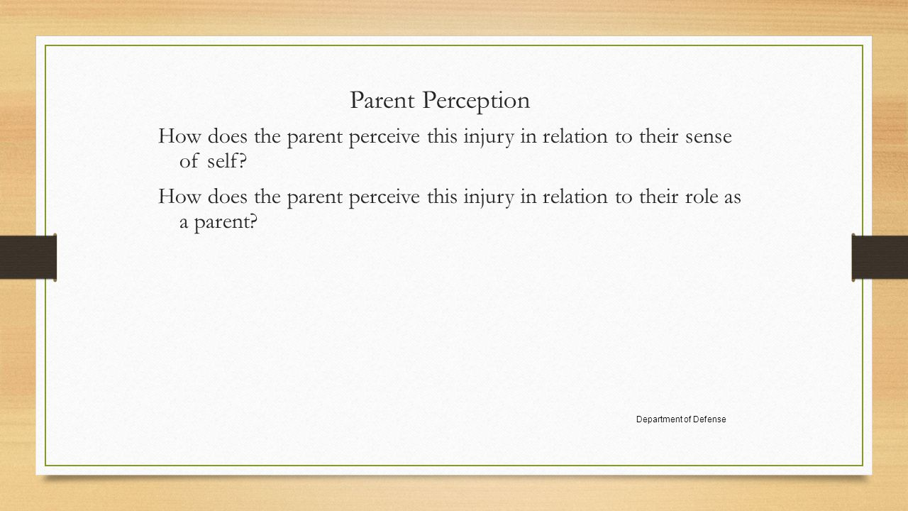 Parent Perception How does the parent perceive this injury in relation to their sense of self.