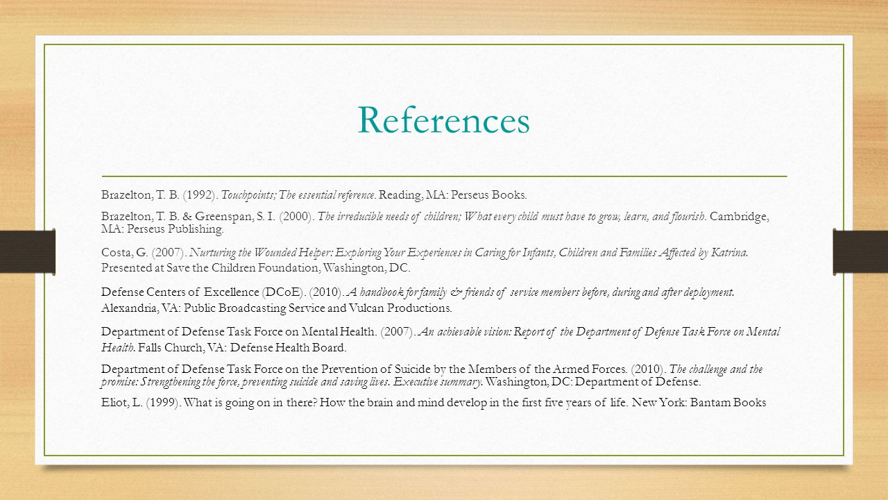 References Brazelton, T.B. (1992). Touchpoints; The essential reference.