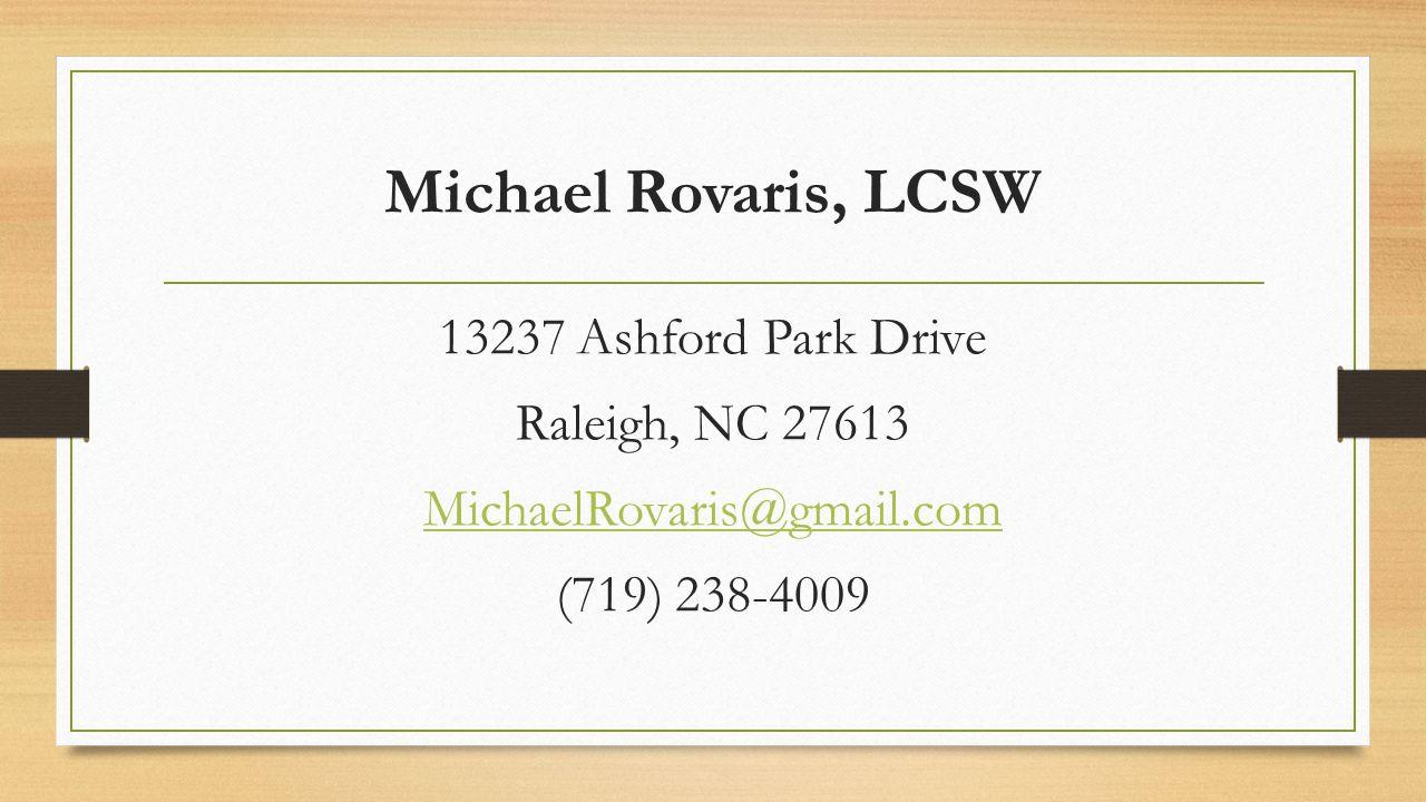 Michael Rovaris, LCSW 13237 Ashford Park Drive Raleigh, NC 27613 MichaelRovaris@gmail.com (719) 238-4009