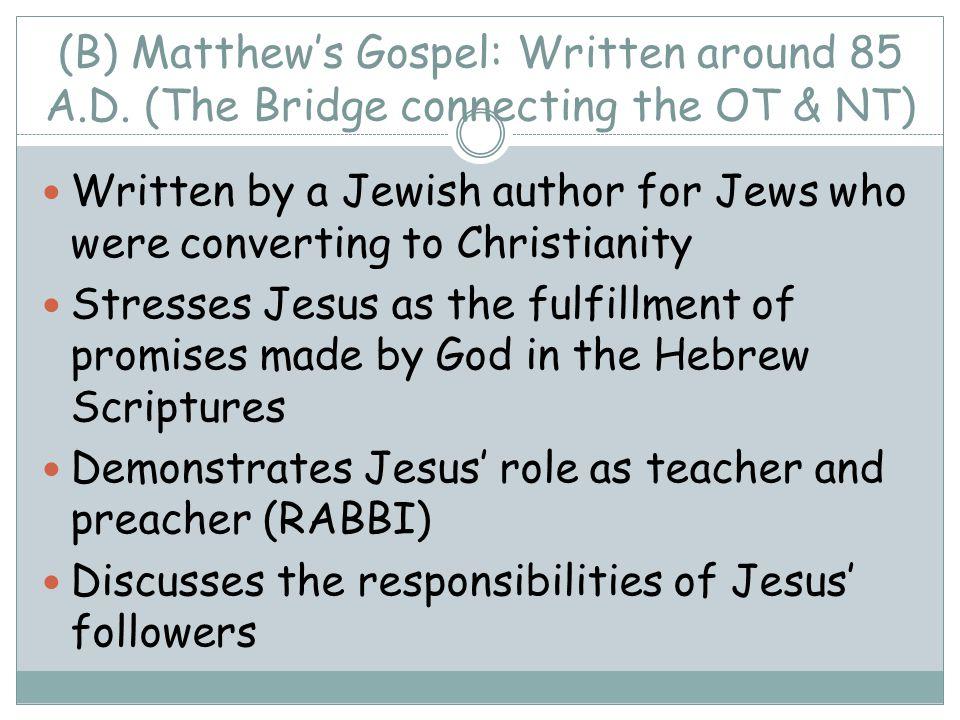 (B) Matthew's Gospel: Written around 85 A.D.
