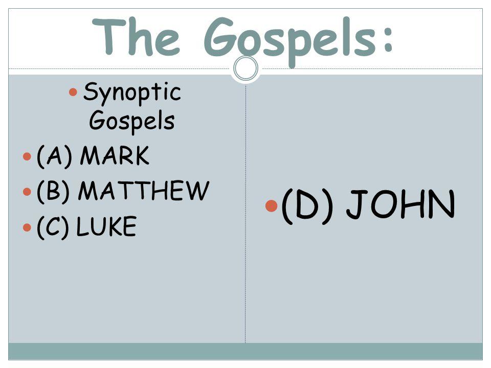 The Gospels: Synoptic Gospels (A) MARK (B) MATTHEW (C) LUKE (D) JOHN
