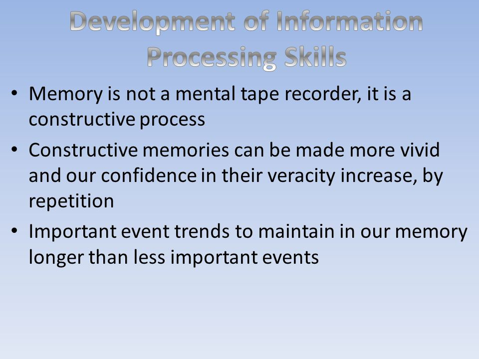 Memory is not a mental tape recorder, it is a constructive process Constructive memories can be made more vivid and our confidence in their veracity i