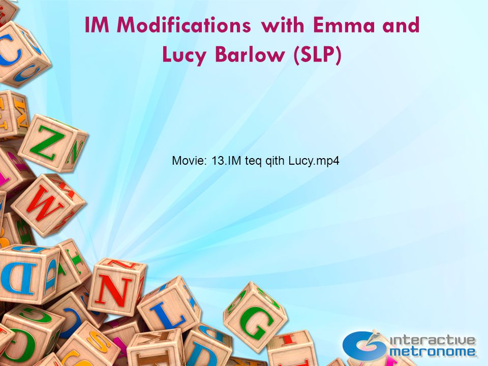 IM Modifications with Emma and Lucy Barlow (SLP) Movie: 13.IM teq qith Lucy.mp4