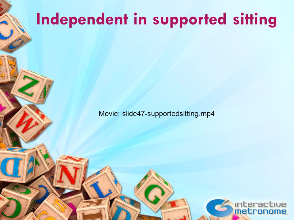 Independent in supported sitting Movie: slide47-supportedsitting.mp4