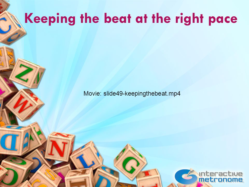 Keeping the beat at the right pace Movie: slide49-keepingthebeat.mp4