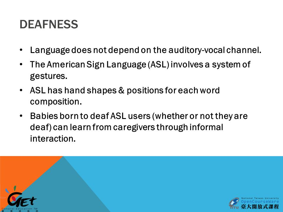 DEAFNESS Language does not depend on the auditory-vocal channel.