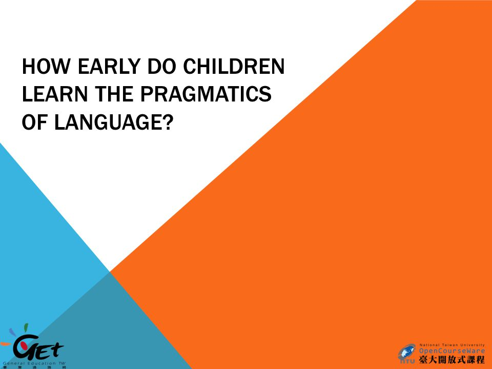 HOW EARLY DO CHILDREN LEARN THE PRAGMATICS OF LANGUAGE