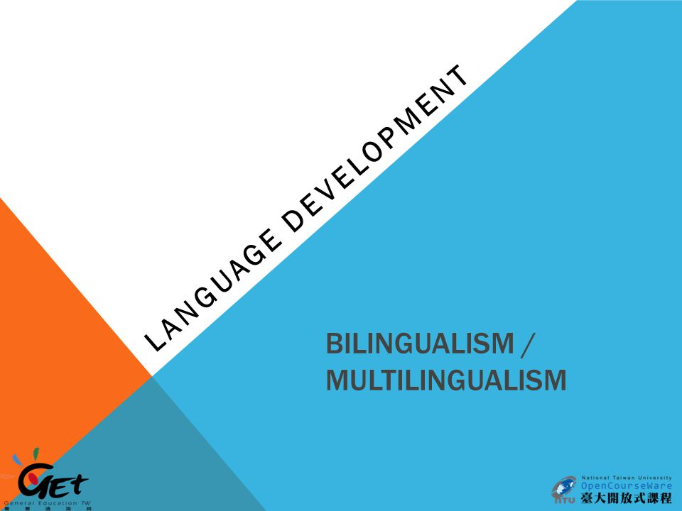 BILINGUALISM / MULTILINGUALISM LANGUAGE DEVELOPMENT