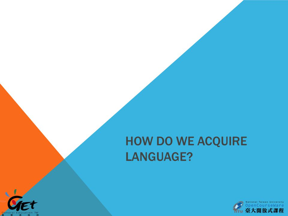 HOW DO WE ACQUIRE LANGUAGE