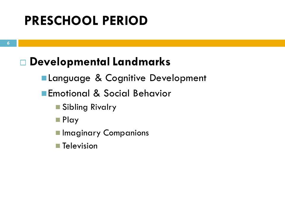 PRESCHOOL PERIOD  Developmental Landmarks Language & Cognitive Development Emotional & Social Behavior Sibling Rivalry Play Imaginary Companions Tele