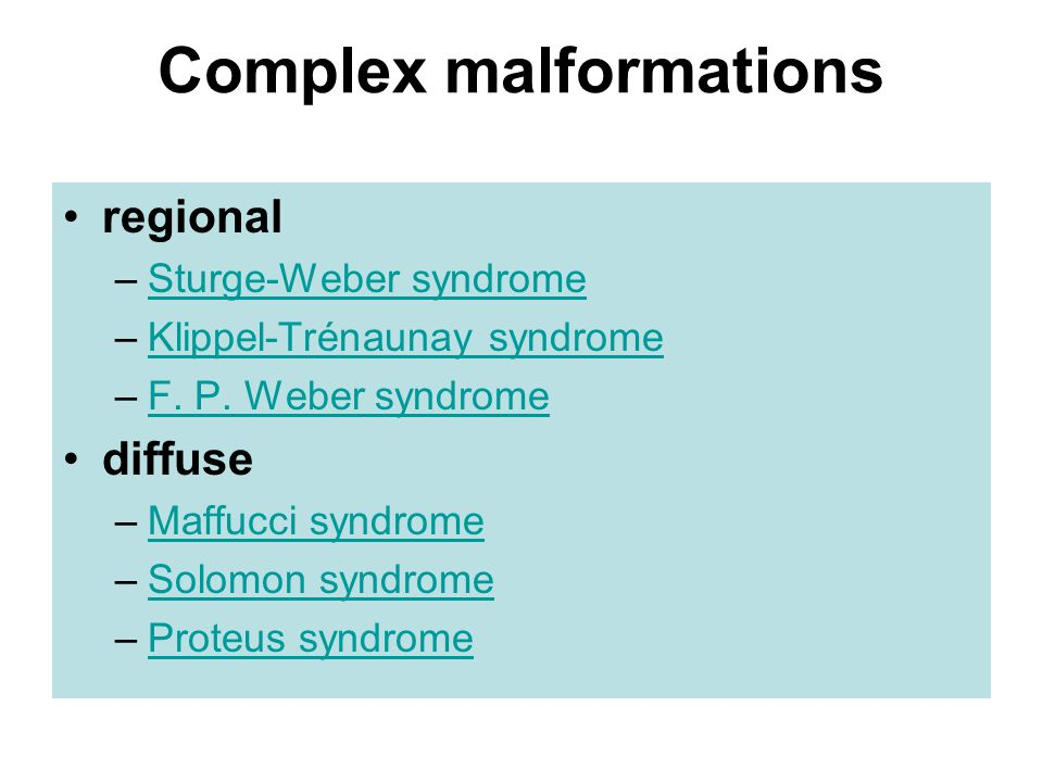 Complex malformations regional –Sturge-Weber syndromeSturge-Weber syndrome –Klippel-Trénaunay syndromeKlippel-Trénaunay syndrome –F.
