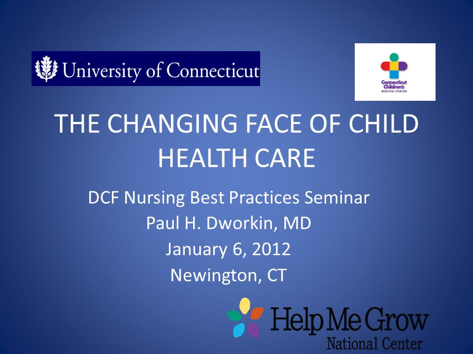 THE CHANGING FACE OF CHILD HEALTH CARE DCF Nursing Best Practices Seminar Paul H.