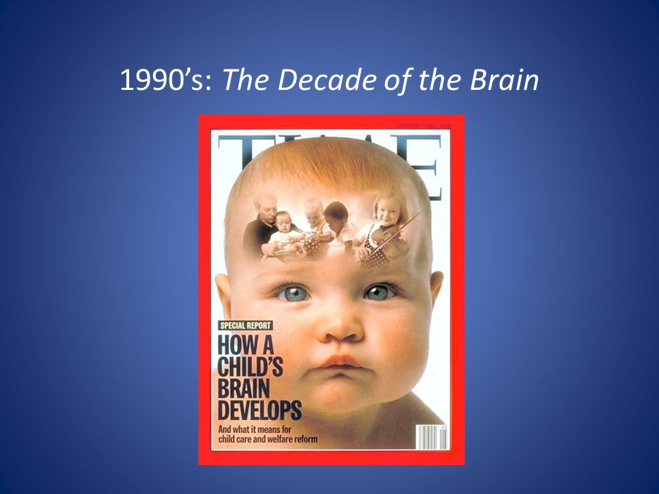 1990's: The Decade of the Brain