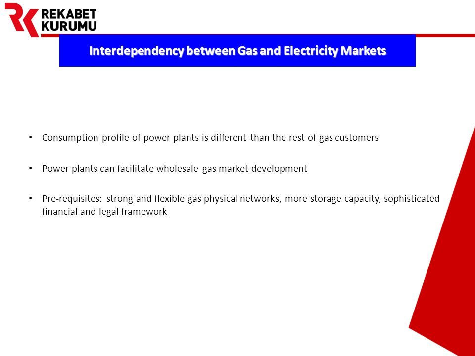 Prepared by Barış EKDİ Consumption profile of power plants is different than the rest of gas customers Power plants can facilitate wholesale gas market development Pre-requisites: strong and flexible gas physical networks, more storage capacity, sophisticated financial and legal framework Interdependency between Gas and Electricity Markets