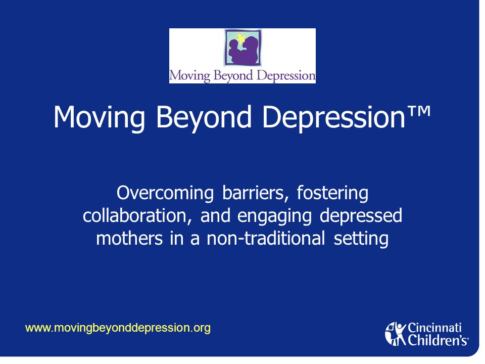 Moving Beyond Depression™ Overcoming barriers, fostering collaboration, and engaging depressed mothers in a non-traditional setting www.movingbeyonddepression.org