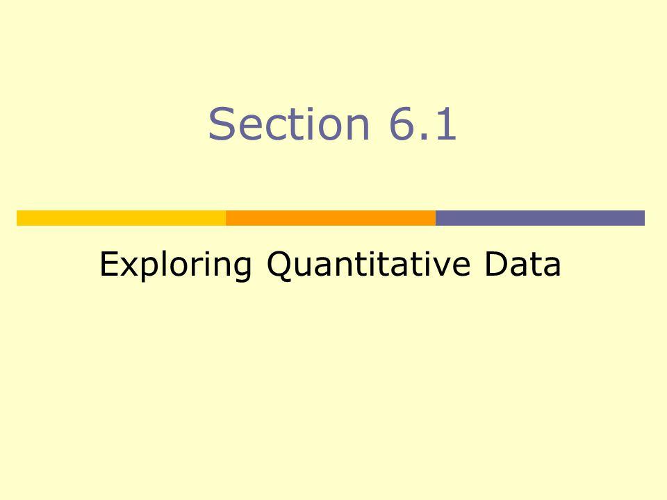 Section 6.1 Exploring Quantitative Data