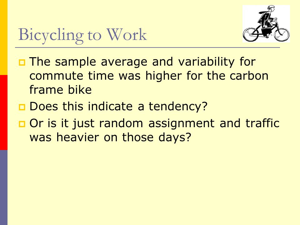  The sample average and variability for commute time was higher for the carbon frame bike  Does this indicate a tendency.