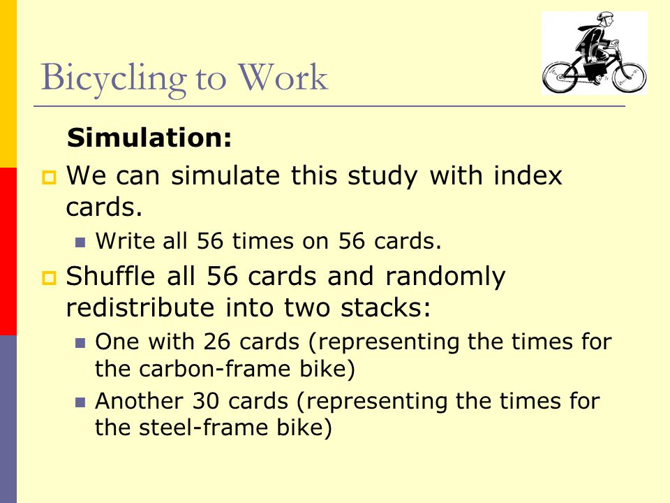 Simulation:  We can simulate this study with index cards. Write all 56 times on 56 cards.  Shuffle all 56 cards and randomly redistribute into two s