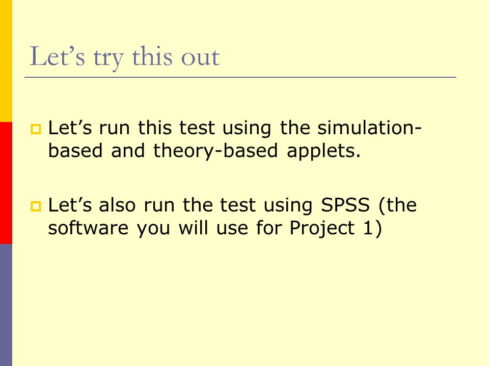 Let's try this out  Let's run this test using the simulation- based and theory-based applets.