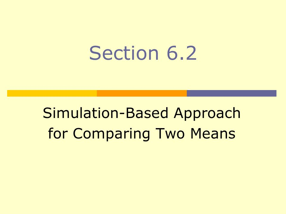 Section 6.2 Simulation-Based Approach for Comparing Two Means