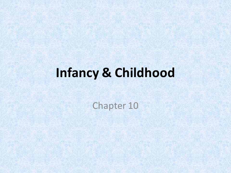 Infancy & Childhood Chapter 10