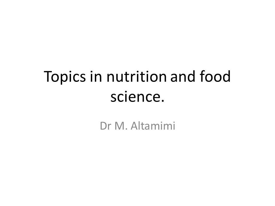 Topics in nutrition and food science. Dr M. Altamimi