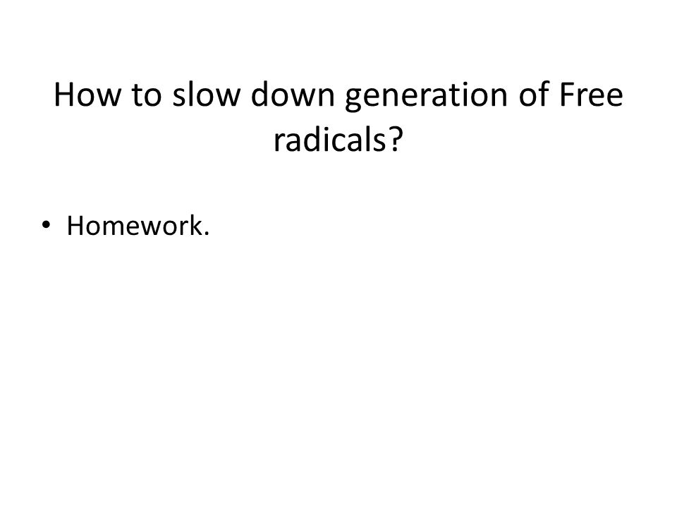 How to slow down generation of Free radicals Homework.