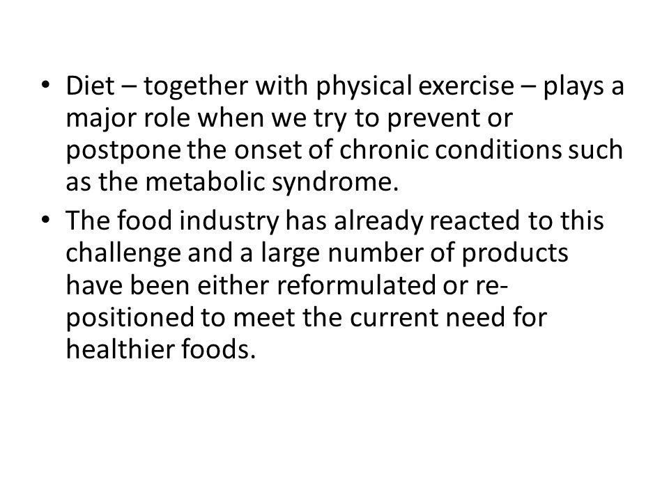 Diet – together with physical exercise – plays a major role when we try to prevent or postpone the onset of chronic conditions such as the metabolic syndrome.