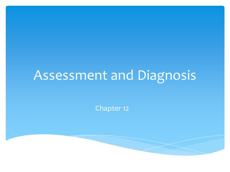 Assessment and Diagnosis Chapter 12